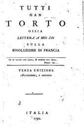 Tutti han torto ossia Lettera a mio zio sulla rivoluzione di Francia - Terza edizione accresciuta, e corretta