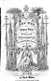 Der Weg zum ewigen Leben. Ein Gebet- und Erbauungsbuch für katholische Christen. Ges. von J. M..