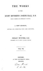 The Works of the Right Reverend Joseph Hall: Volume 7