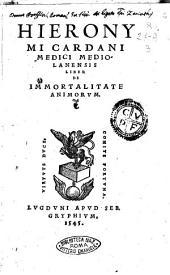 Hieronymi Cardani medici Mediolanensis Liber de immortalitate animorum