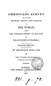 A Christian's survey of all the primary events and periods of the world; from the commencement of history to the conclusion of prophecy