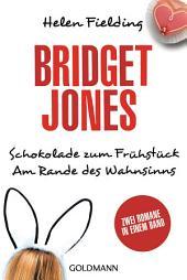 Bridget Jones – Schokolade zum Frühstück/Am Rande des Wahnsinns: Zwei Romane in einem Band