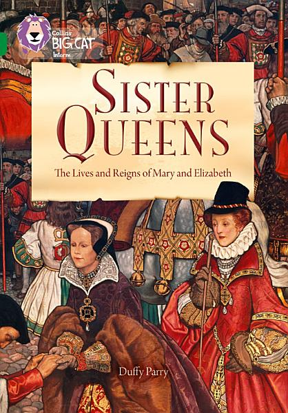 Sister Queens: The Lives and Reigns of Mary and Elizabeth: Band 15/Emerald (Collins Big Cat)
