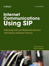 Internet Communications Using SIP: Delivering VoIP and Multimedia Services with Session Initiation Protocol, Edition 2