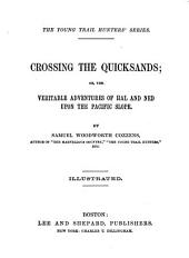 Crossing the Quicksands: Or the Veritable Adventures of Hal and Ned Upon the Pacific Slope