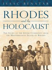 Rhodes and the Holocaust: The Story of the Jewish Community from the Mediterranean Island of Rhodes
