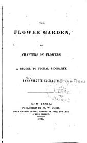 The Flower Garden, Or, Chapters on Flowers: A Sequel to Floral Biography