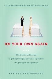 On Your Own Again: The Down-to-Earth Guide to Getting Through a Divorce or Separation and Getting on with Your Life