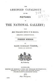 The Abridged Catalogue of the Pictures in the National Gallery: With Short Biographical Notices of the Painters, Alphabetically Arranged, Foreign Schools