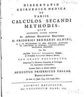Dissertatio chirurgico medica de variis calculos secandi methodis ...