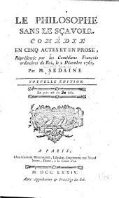 Le philosophe sans le sçavoir: Comédie en cinq actes et en prose ...