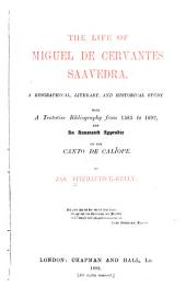 The Life of Miguel de Cervantes Saavedra: A Biographical, Literary, and Historical Study, with a Tentative Bibliography from 1585 to 1892, and an Annotated Appendix on the Canto de Caliíope
