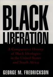 Black Liberation: A Comparative History of Black Ideologies in the United States and South Africa