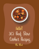 Hello! 365 Beef Slow Cooker Recipes