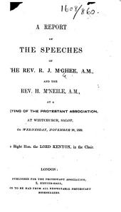 A Report of the Speeches of the Rev. R. J. M'Ghee. A.M., and the Rev. H. M'Neile. A.M., at a meeting of the Protestant Association ... November 20, 1839, etc