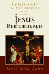 Jesus Remembered: Christianity in the Making