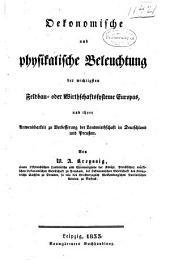 Oekonomische und physikalische beleuchtung der wichtigsten feldbau- oder wirthschafts-systeme Europas, und ihrer anwendbarkeit zu verbesserung der landwirthschaft in Doutschland und Preussen