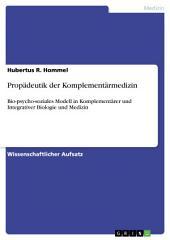 Propädeutik der Komplementärmedizin: Bio-psycho-soziales Modell in Komplementärer und Integrativer Biologie und Medizin