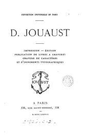 D. Jouaust. Impression, édition, publication de livres à gravures, gravure de caractères et d'ornements typographiques. (Expos. univ. de Paris).
