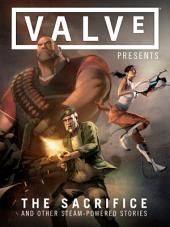 Valve Presents Volume 1: The Sacrifice and Other Steam-Powered Stories: Volume 1