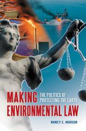 Making Environmental Law: The Politics of Protecting the Earth