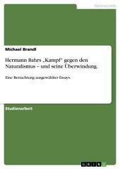 """Hermann Bahrs """"Kampf"""" gegen den Naturalismus – und seine Überwindung.: Eine Betrachtung ausgewählter Essays."""