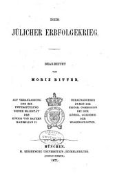 Bd. Der Jülicher Erbfolgekrieg, bearb. von M. Ritter