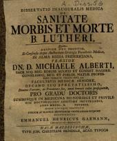Dissertatio Inauguralis Medica De Sanitate Morbis Et Morte B. Lutheri