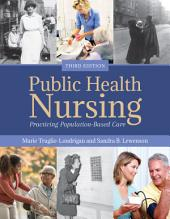 Public Health Nursing: Practicing Population-Based Care: Edition 3