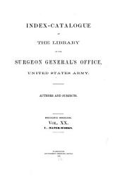 Index-catalogue of the Library of the Surgeon-General's Office, United States Army: Authors and Subjects. 2d Ser
