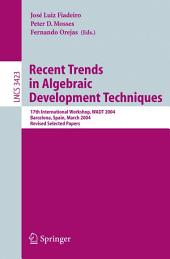 Recent Trends in Algebraic Development Techniques: 17th International Workshop, WADT 2004, Barcelona, Spain, March 27-29, 2004, Revised Selected Papers
