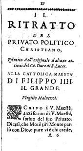 Il ritratto del priuato politico christiano, estratto dall' originale d'alcune attioni del conte duca di S. Lucar, e scritto alla cattolica maestà di Filippo IIII. il grande dal marchese Virgilio Maluezzi