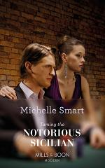 Taming the Notorious Sicilian (Mills & Boon Modern) (The Irresistible Sicilians, Book 3)