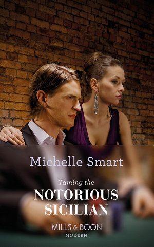 Taming the Notorious Sicilian  Mills   Boon Modern   The Irresistible Sicilians  Book 3