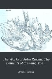 The Works of John Ruskin: The elements of drawing. The elements of perspective. Aratra pentelici