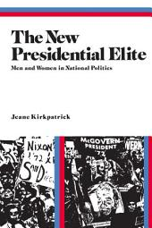 The New Presidential Elite: Men and Women in National Politics