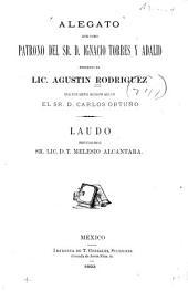 Alegato que como patrono del Sr.D.Ignacio Torres y Adalid presento el lic. Agustin Rodriguez en el juicio arbitral seguido por aquel con el Sr. D.Carlos Ortuno
