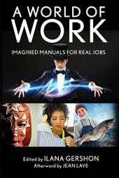 A World of Work: Imagined Manuals for Real Jobs
