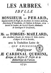 Les arbres. Idylle a monsieur de Perard, chapelain du roi de Prusse, des académies ... par mr. des Forges-Maillard, ... avec la traduction latine de son eminence monseigneur le cardinal Querini, ..