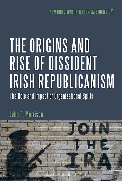 The Origins and Rise of Dissident Irish Republicanism PDF