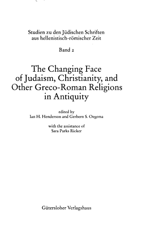 The Changing Face of Judaism, Christianity, and Other Greco-Roman Religions in Antiquity
