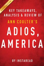 Adios, America by Ann Coulter | Key Takeaways, Analysis & Review: The Left's Plan to Turn Our Country into a Third World Hellhole