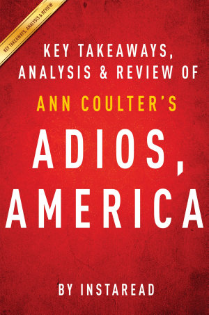Adios  America by Ann Coulter   Key Takeaways  Analysis   Review