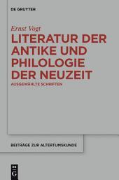 Literatur der Antike und Philologie der Neuzeit: Ausgewählte Schriften