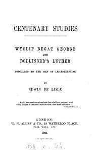 Centenary studies  Wyclif begat George  and D  llinger s Luther PDF