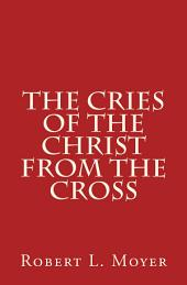 The Cries of the Christ From the Cross
