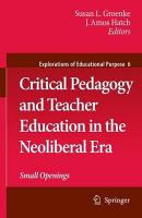 Critical Pedagogy and Teacher Education in the Neoliberal Era PDF