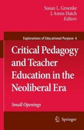 Critical Pedagogy and Teacher Education in the Neoliberal Era: Small Openings