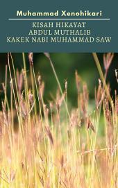 Kisah Hikayat Abdul Muthalib Kakek Nabi Muhammad SAW