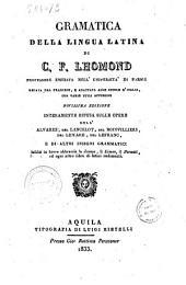 Gramatica della lingua latina di C.F. Lhomond ... recata dal francese, e adattata alle scuole d'Italia con varie utili appendici